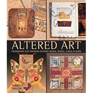 Altered Art: Techniques for Creating Altered Books, Boxes, Cards & More