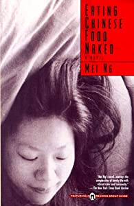Eating Chinese Food Naked: A Novel Mei Ng