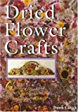 Dried Flower Crafts: Capturing The Best Of Your Garden To Decorate Your Home