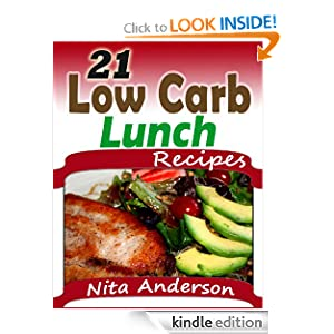 Free Kindle Book: 21 Low Carb Lunch Recipes: For Accelerated Weight Loss, by Nita Anderson. Publication Date: April 9, 2012