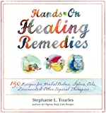 Hands-On Healing Remedies: 150 Recipes for Herbal Balms, Salves, Oils, Liniments & Other Topical Therapies (English Edition)