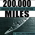 200,000 Miles aboard the Destroyer Cotten (       UNABRIDGED) by C. Snelling Robinson Narrated by James Killavey
