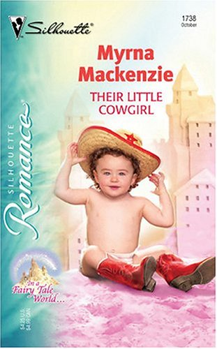 Their Little Cowgirl: In A Fairy Tale World... (Silhouette Romance), Myrna Mackenzie