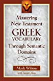 Mastering New Testament Greek Vocabulary Through Semantic Domains (Greek Edition)