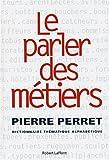 echange, troc Pierre Perret - Le parler des métiers - dictionnaire thématique des métiers