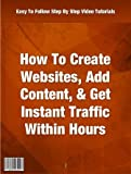 Step By Step Video Tutorials on How To Create Websites, Add Content, & Drive Instant Traffic Within Hours [CD Rom]