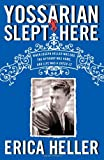 Erica Heller Yossarian Slept Here: When Joseph Heller Was Dad, the Apthorp Was Home, and Life Was a Catch-22