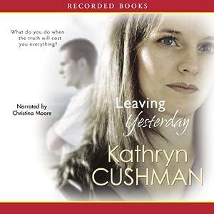 Leaving Yesterday   [Kathryn Cushman]