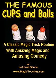 The Famous CUPS and BALLS Magic Trick Routine (Amazing Magic Tricks Book 5)