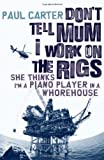 Don't Tell Mom I Work on the Rigs: She Thinks I'm a Piano Player in a Whorehouse (1600940250) by Carter, Paul