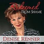 Redeemed from Shame | Denise Renner