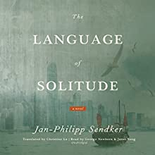 The Language of Solitude: A Novel Audiobook by Jan-Philipp Sendker, Christine Lo - translator Narrated by George Newbern, Janet Song