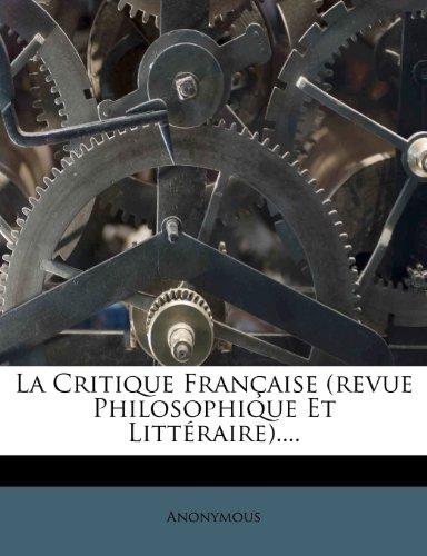 La Critique Française (revue Philosophique Et Littéraire)....