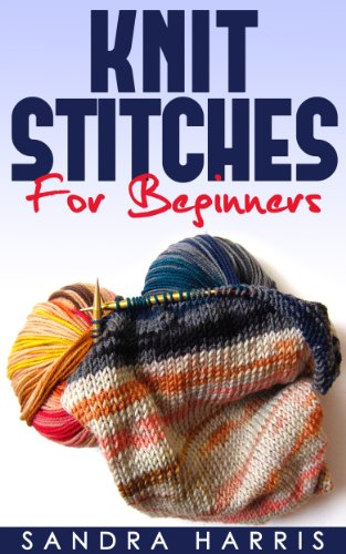 Free Kindle Book : Knitting Stitches Dictionary For Beginners (Knitting For Beginners)