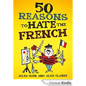 50 Reasons to Hate the French (English Edition)