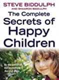 The Complete Secrets of Happy Children: A Guide for Parents (0007161743) by Biddulph, Steve