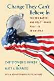 Change They Cant Believe In: The Tea Party and Reactionary Politics in America