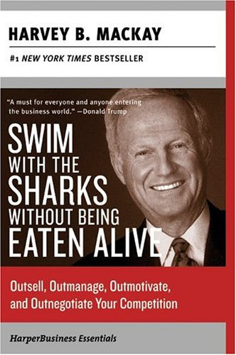 Swim with the Sharks Without Being Eaten Alive : Outsell, Outmanage, Outmotivate, and Outnegotiate Your Competition (HarperBusiness Essentials)