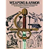 Weapons and Armour (Picture Archives) A Pictorial Archive of Woodcuts & Engravingsby Harold M. Hart