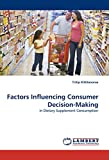 Factors Influencing Consumer Decision-Making: in Dietary Supplement Consumption