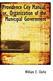 Providence City Manual: or, Organization of the Municipal Government