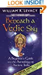 Beneath A Vedic Sky: A Beginner's Gui...