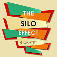 The Silo Effect: The Peril of Expertise, and the Promise of Breaking Down Barriers Audiobook by Gillian Tett Narrated by Eilidh L. Beaton