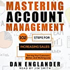 Mastering Account Management: 102 Steps for Increasing Sales, Serving Your Customers Better, and Working Less Hörbuch von Dan Englander Gesprochen von: Jim Smith