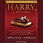 Harry, a History: The True Story of a Boy Wizard, His Fans, and Life Inside the Harry Potter Phenomenon | Melissa Anelli