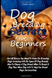 Dog Breeding Secrets For Beginners: Get All Basics You Need To Know On Breeding Dogs Including Info On Types Of Dog Breeds, How To Choose A Dog Breed, ... Dog Info To Help You Breed Dogs Successfully