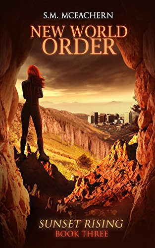 S.M. McEachern - New World Order (Sunset Rising Book 3)