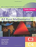 MEI A2 Pure Mathematics (C3 and C4) Third Edition: C3 - C4 (MEI Structured Mathematics (A+AS Level))