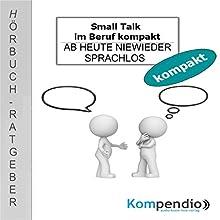 Small Talk im Beruf kompakt: Ab heute nie wieder sprachlos Hörbuch von Alessandro Dallmann Gesprochen von: Michael Freio Haas