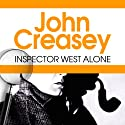 Inspector West Alone: Inspector West Series, Book 9 Audiobook by John Creasey Narrated by Tim Bentinck