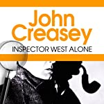 Inspector West Alone: Inspector West Series, Book 9 (       UNABRIDGED) by John Creasey Narrated by Tim Bentinck