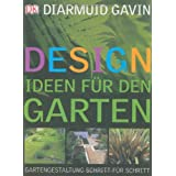 Designideen fr den Garten: Gartengestaltung Schritt fr Schrittvon &#34;Diarmuid Gavin&#34;