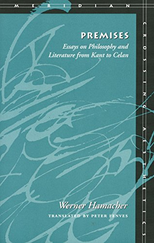 Premises: Essays on Philosophy and Literature from Kant to Celan (Meridian: Crossing Aesthetics)
