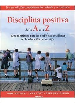 Disciplina positiva de la A a la Z : 1001 soluciones para los