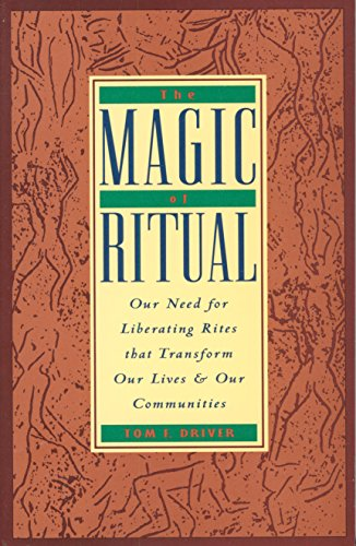 The Magic of Ritual: Our Need for Liberating Rites That Transform Our Lives and Our Communities PDF