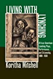 "Koritha Mitchell, ""Living with Lynching: African American Lynching Plays, Performance, and Citizenship, 1890-1930"" (University of Illinois Press, 2012)"