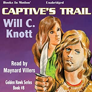 Captive's Trail: Golden Hawk Series, Book 8 | [Will C. Knott]