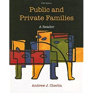 Public and Private Families: A Reader Andrew J. Cherlin