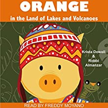 Orange in the Land of Lakes and Volcanoes | Livre audio Auteur(s) : Krista Dowell, Robbi Almanzar Narrateur(s) : Freddy Moyano