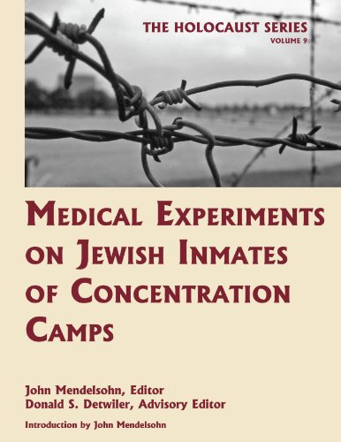 Medical Experiments on Jewish Inmates of Concentration Camps (Volume 9 of The Holocaust: Selected Documents in 18 Volumes)