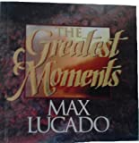 The Greatest Moments (0849952263) by Lucado, Max