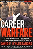 Career Warfare: 10 Rules for Building a Successful Personal Brand and Fighting to Keep It (0071417583) by David D'Alessandro