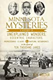 Minnesota Mysteries:: A History of Unexplained Wonders, Eccentric Characters, Preposterous Claims and Baffling Occurrences in the Land of 10,000 Lakes