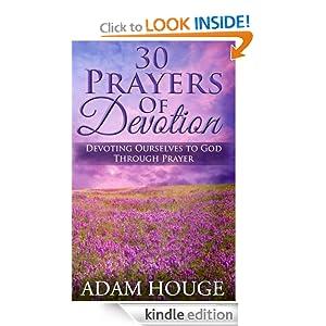 30 Prayers Of Devotion: Devoting Ourselves To God Through Prayer