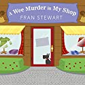 A Wee Murder in My Shop: ScotShop Mystery, Book 1 (       UNABRIDGED) by Fran Stewart Narrated by Tanya Eby