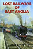 Leslie Oppitz Lost Railways of East Anglia